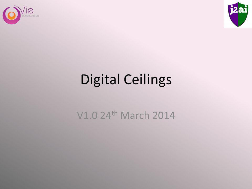 Digital Ceilings V1.0 24 th March 2014