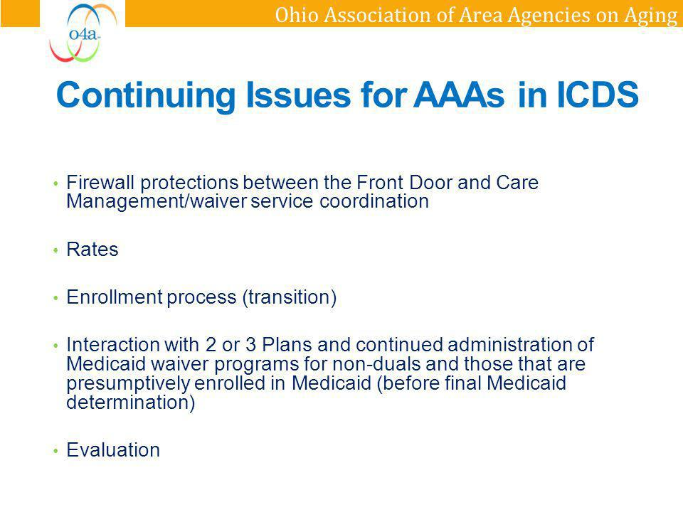 Ohio Association of Area Agencies on Aging Continuing Issues for AAAs in ICDS Firewall protections between the Front Door and Care Management/waiver s