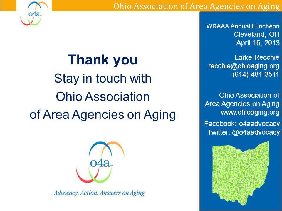 Ohio Association of Area Agencies on Aging Thank you Stay in touch with Ohio Association of Area Agencies on Aging Facebook: o4aadvocacy Twitter: @o4a
