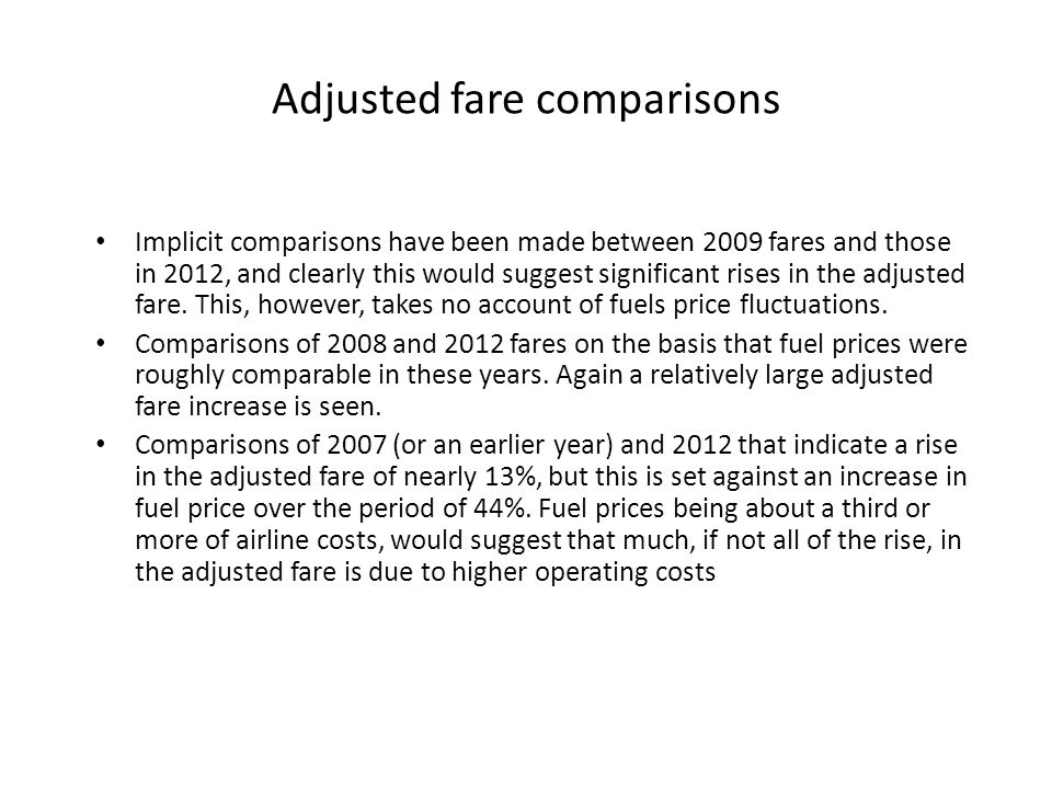 Adjusted fare comparisons Implicit comparisons have been made between 2009 fares and those in 2012, and clearly this would suggest significant rises in the adjusted fare.