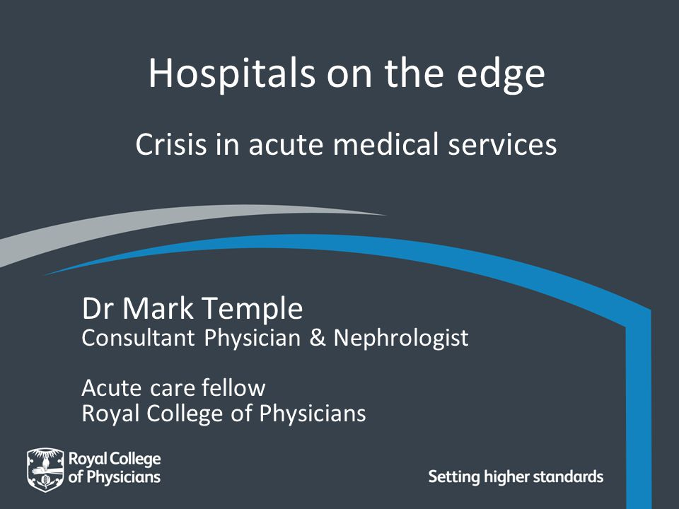 Overview: crisis in acute medical services Symptoms Hospitals on the edge Changing pts changing needs Out of hours care breakdown Weekend mortality Imbalance of care community / 2o care The treatment The case for consultant delivered care Acute care toolkits – organisation of care & consultant working What type of consultant.