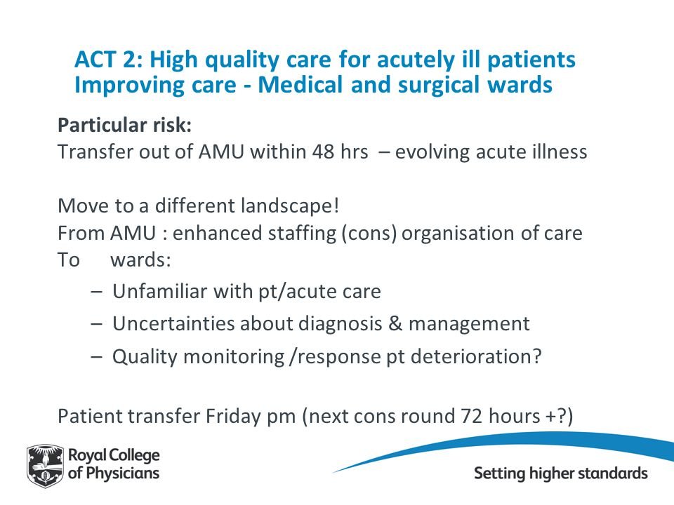 ACT 2: High quality care for acutely ill patients Improving care - Medical and surgical wards Particular risk: Transfer out of AMU within 48 hrs – evo