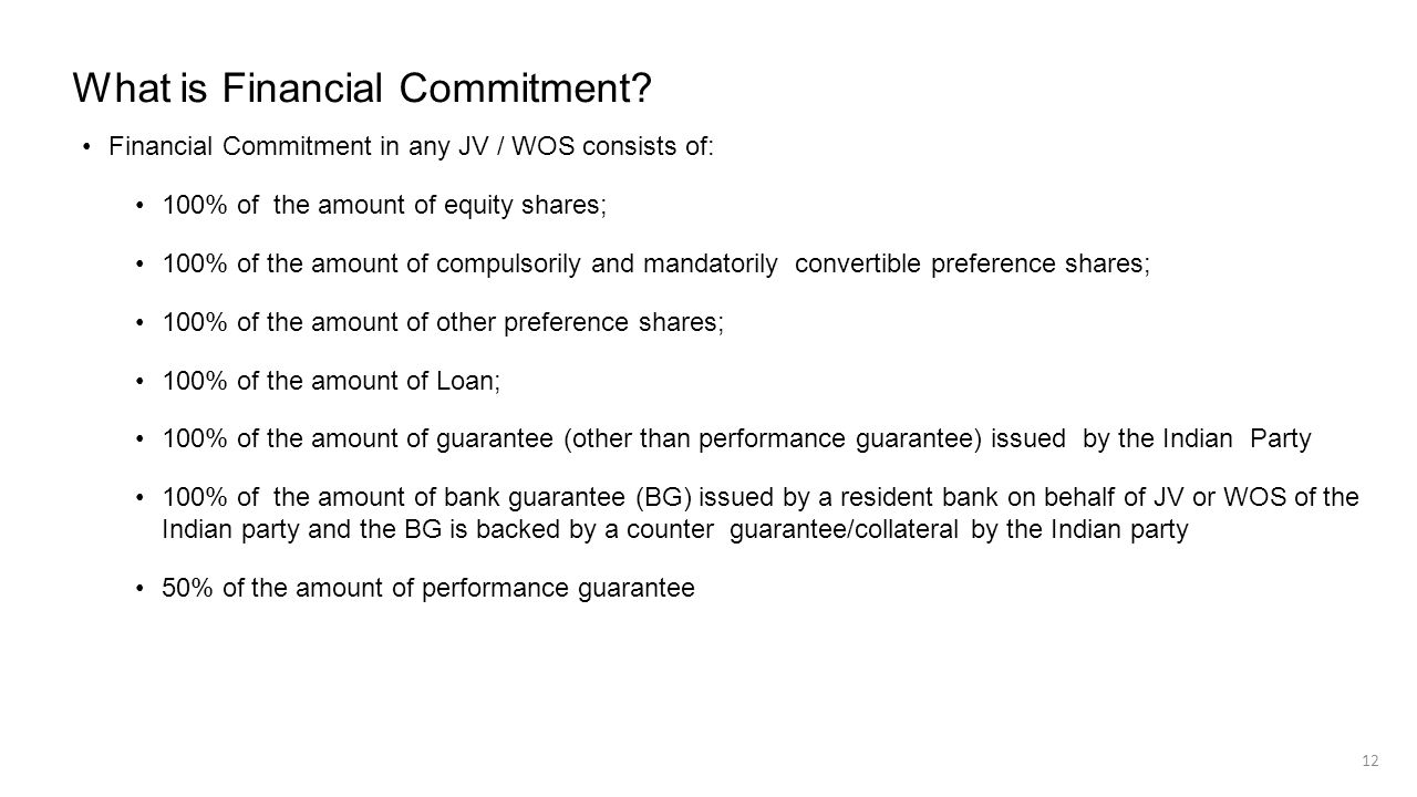 What is Financial Commitment? Financial Commitment in any JV / WOS consists of: 100% of the amount of equity shares; 100% of the amount of compulsoril