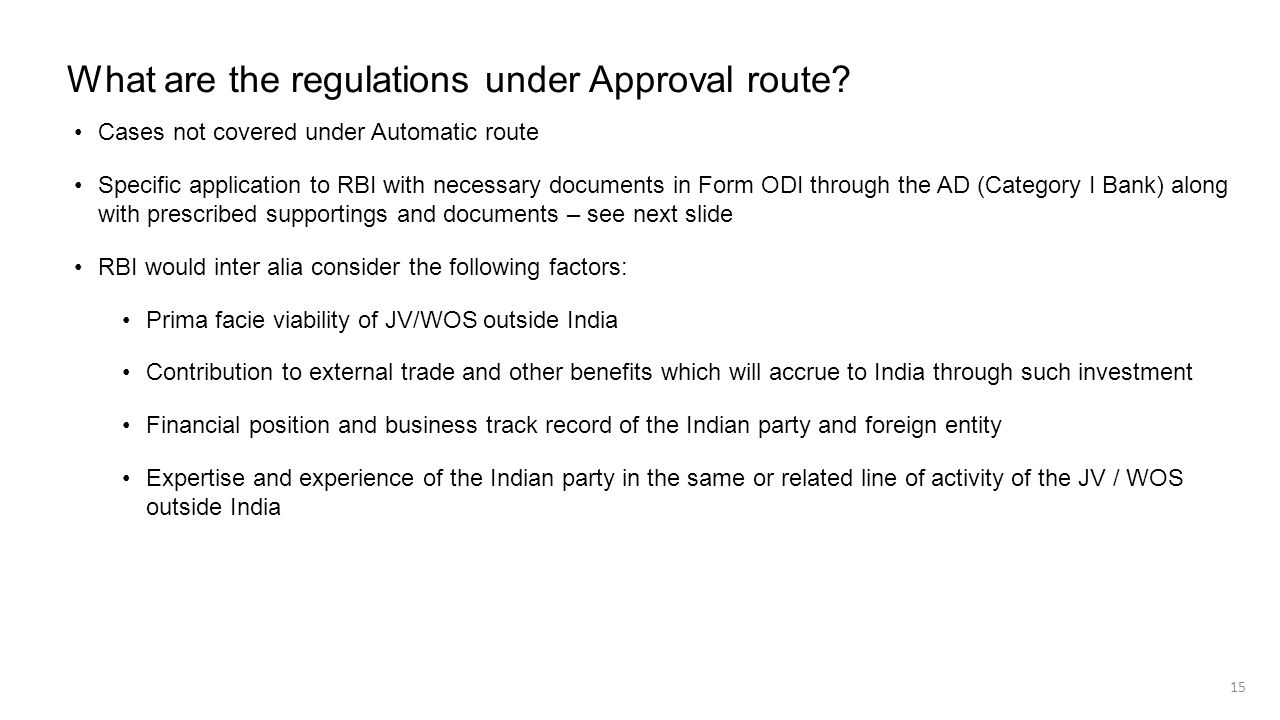 What are the regulations under Approval route? Cases not covered under Automatic route Specific application to RBI with necessary documents in Form OD
