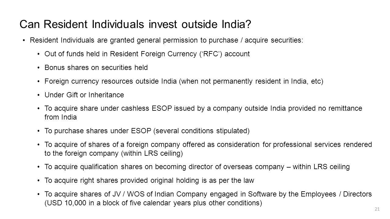 Can Resident Individuals invest outside India? Resident Individuals are granted general permission to purchase / acquire securities: Out of funds held