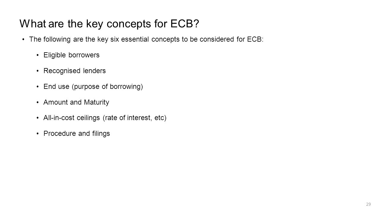 What are the key concepts for ECB? The following are the key six essential concepts to be considered for ECB: Eligible borrowers Recognised lenders En
