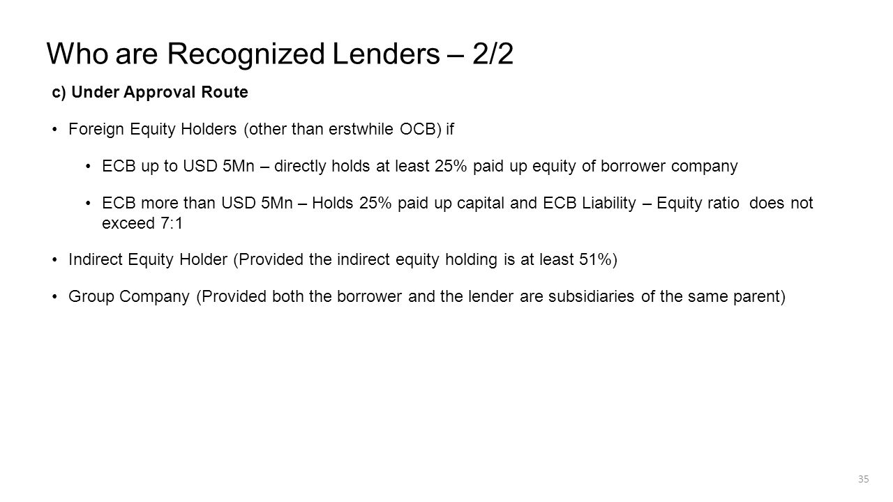 Who are Recognized Lenders – 2/2 c) Under Approval Route Foreign Equity Holders (other than erstwhile OCB) if ECB up to USD 5Mn – directly holds at le