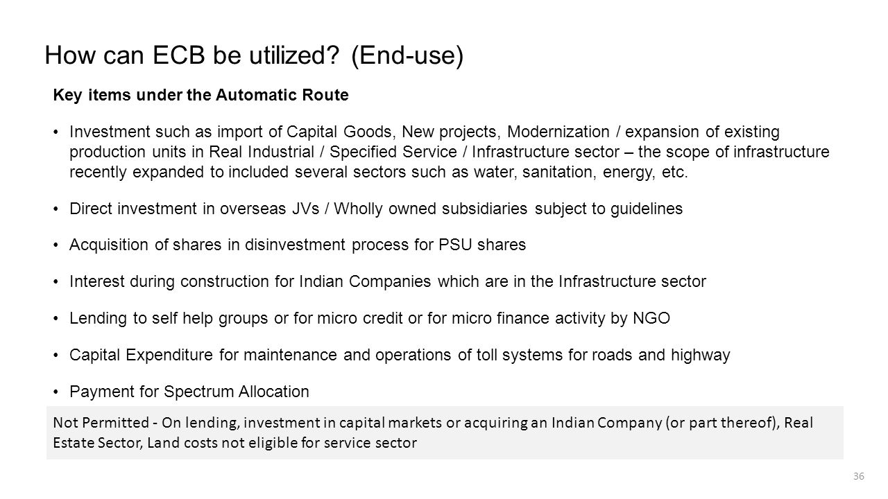 How can ECB be utilized? (End-use) Key items under the Automatic Route Investment such as import of Capital Goods, New projects, Modernization / expan