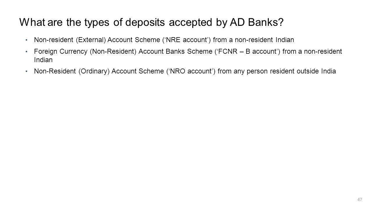 What are the types of deposits accepted by AD Banks? Non-resident (External) Account Scheme (NRE account) from a non-resident Indian Foreign Currency