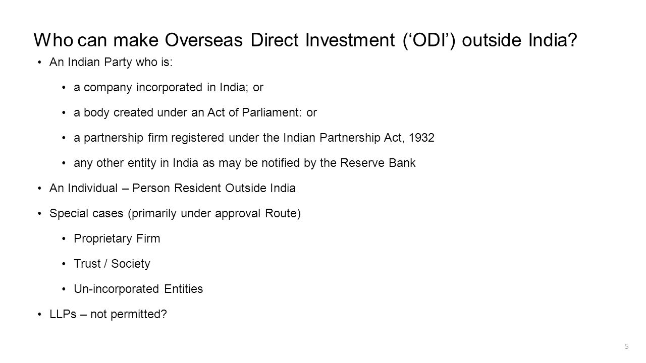 Who can make Overseas Direct Investment (ODI) outside India? An Indian Party who is: a company incorporated in India; or a body created under an Act o