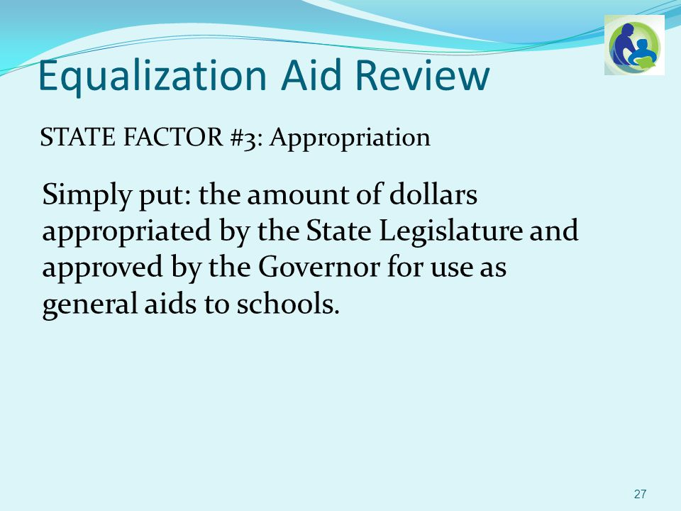 Simply put: the amount of dollars appropriated by the State Legislature and approved by the Governor for use as general aids to schools.