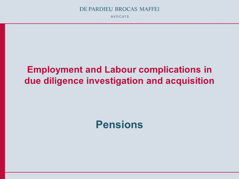 © De Pardieu Brocas Maffei A.A.R.P.I.32 V - How to provide adequate protection in an M&A agreement for a purchaser in case of uncertainties with the sellers handling of pension issues.