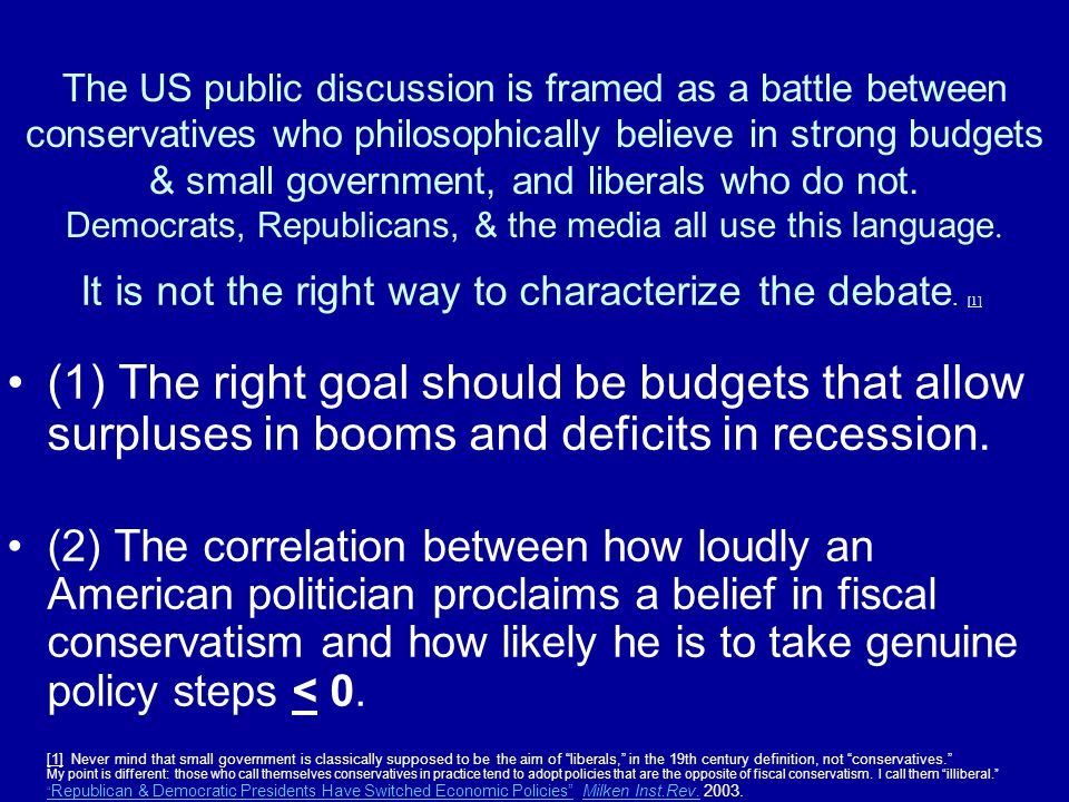 The US public discussion is framed as a battle between conservatives who philosophically believe in strong budgets & small government, and liberals who do not.