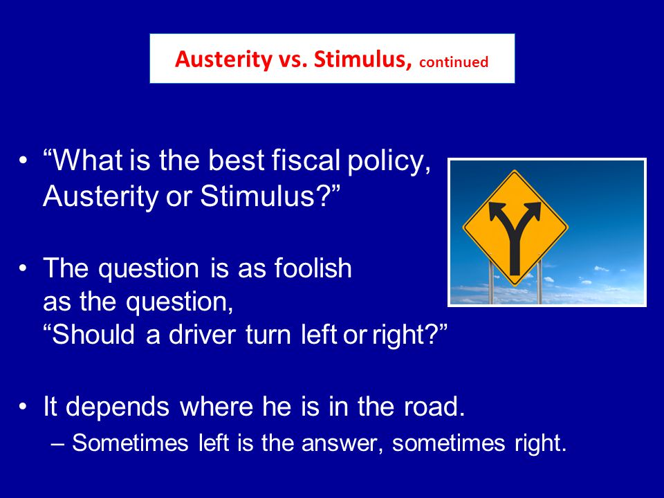 What is the best fiscal policy, Austerity or Stimulus.
