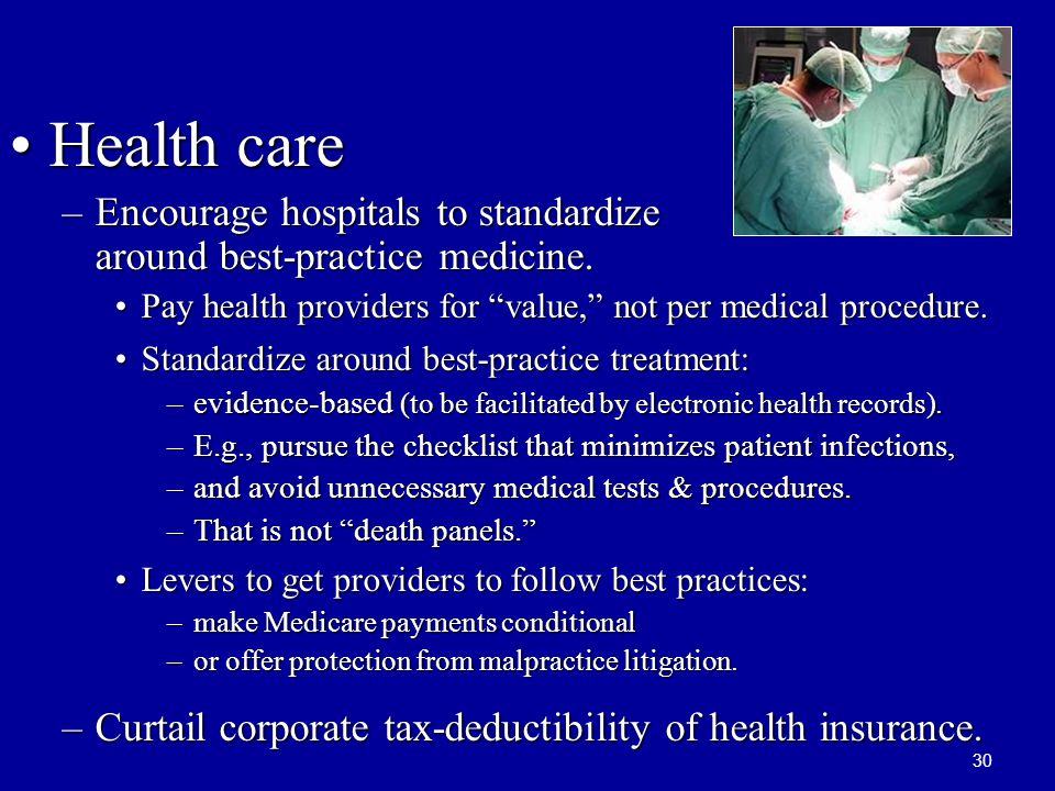 30 Health careHealth care –Encourage hospitals to standardize around best-practice medicine.