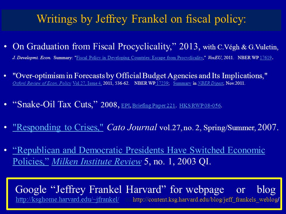 Blog:   Writings by Jeffrey Frankel on fiscal policy: On Graduation from Fiscal Procyclicality, 2013, with C.Végh & G.Vuletin, J.