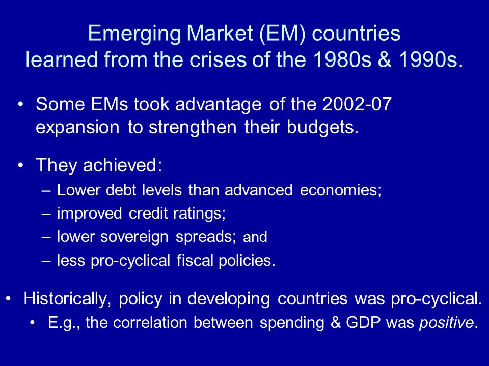 Emerging Market (EM) countries learned from the crises of the 1980s & 1990s.