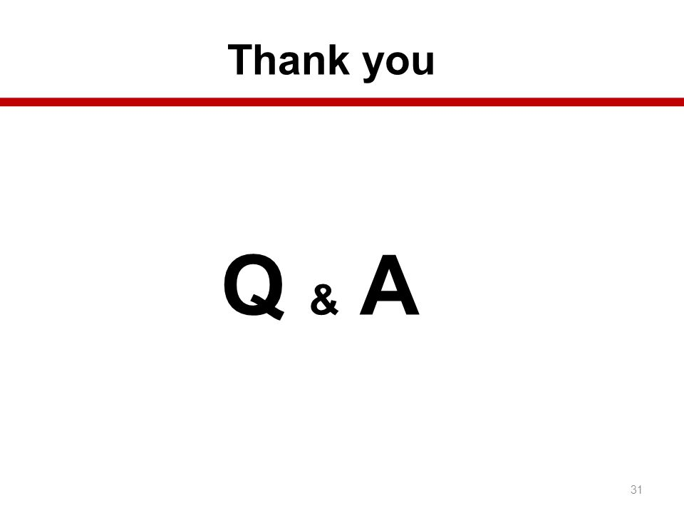 Thank you Q & A 31