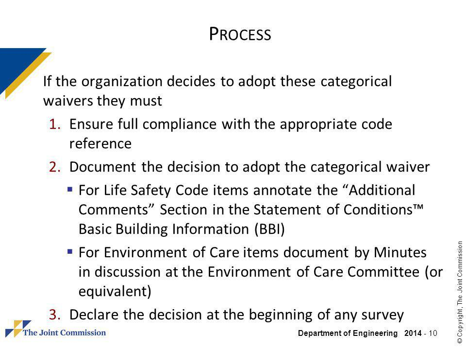 Department of Engineering 2014 - 10 © Copyright, The Joint Commission P ROCESS If the organization decides to adopt these categorical waivers they mus