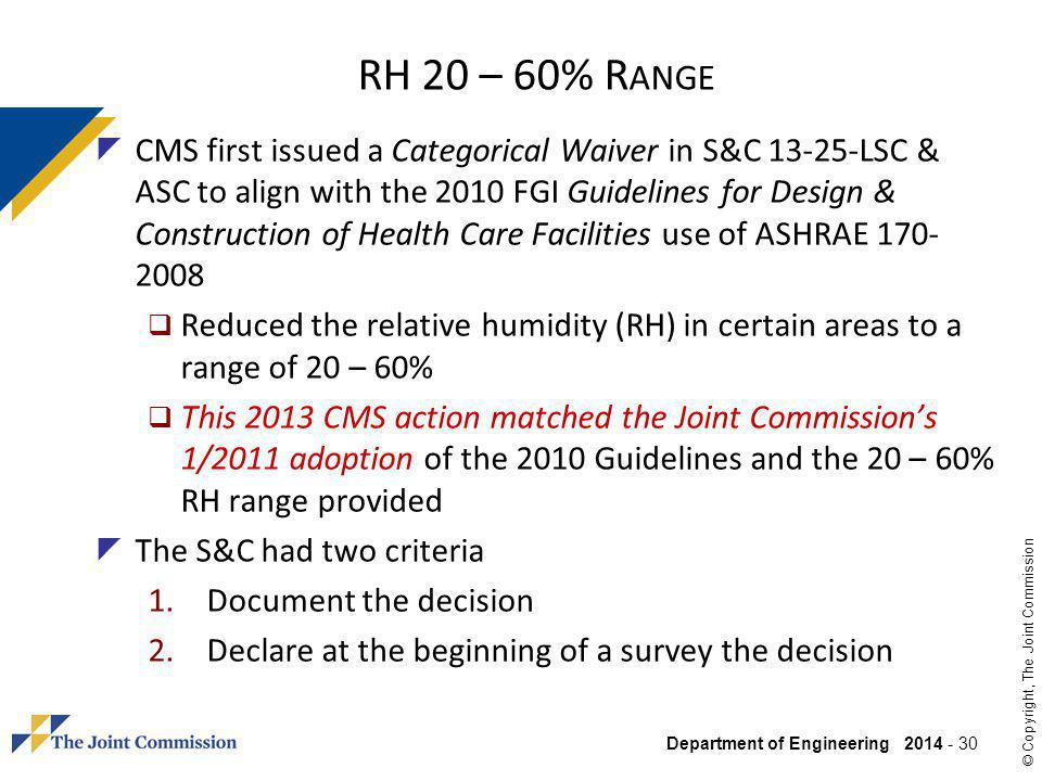 Department of Engineering 2014 - 30 © Copyright, The Joint Commission RH 20 – 60% R ANGE CMS first issued a Categorical Waiver in S&C 13-25-LSC & ASC