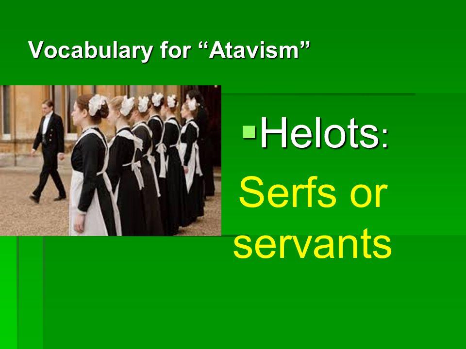Vocabulary for Atavism Helots : Helots : Serfs or servants