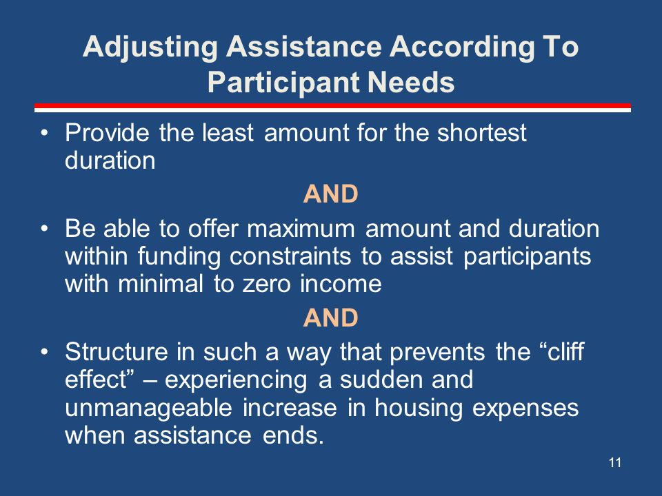 Adjusting Assistance According To Participant Needs Provide the least amount for the shortest duration AND Be able to offer maximum amount and duratio