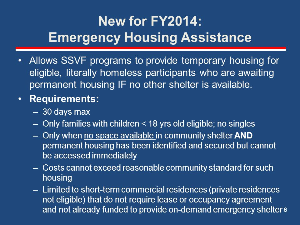 Limitations of Financial Assistance Rental Assistance Maximum 5 months within 12 month timeframe Maximum 8 months within 3 years Rents aligned with rent reasonableness standards Utility Payment Assistance Maximum 2 months within 12 month timeframe Maximum 4 months within 3 years Deposits Security Deposit – 1x within 3 years Utility Deposit – 1x within 3 years General Housing Stability Assistance Maximum $1500 per participant 7
