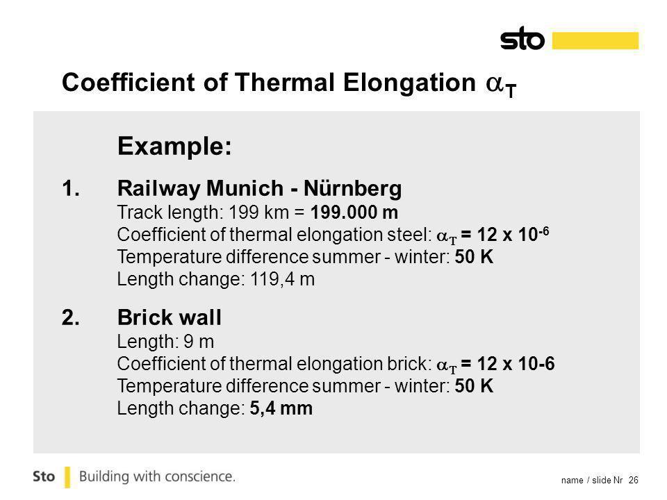 name / slide Nr 26 Example: 1.Railway Munich - Nürnberg Track length: 199 km = 199.000 m Coefficient of thermal elongation steel: = 12 x 10 -6 Tempera