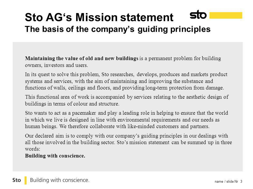 name / slide Nr 3 Sto AGs Mission statement The basis of the companys guiding principles Maintaining the value of old and new buildings is a permanent problem for building owners, investors and users.