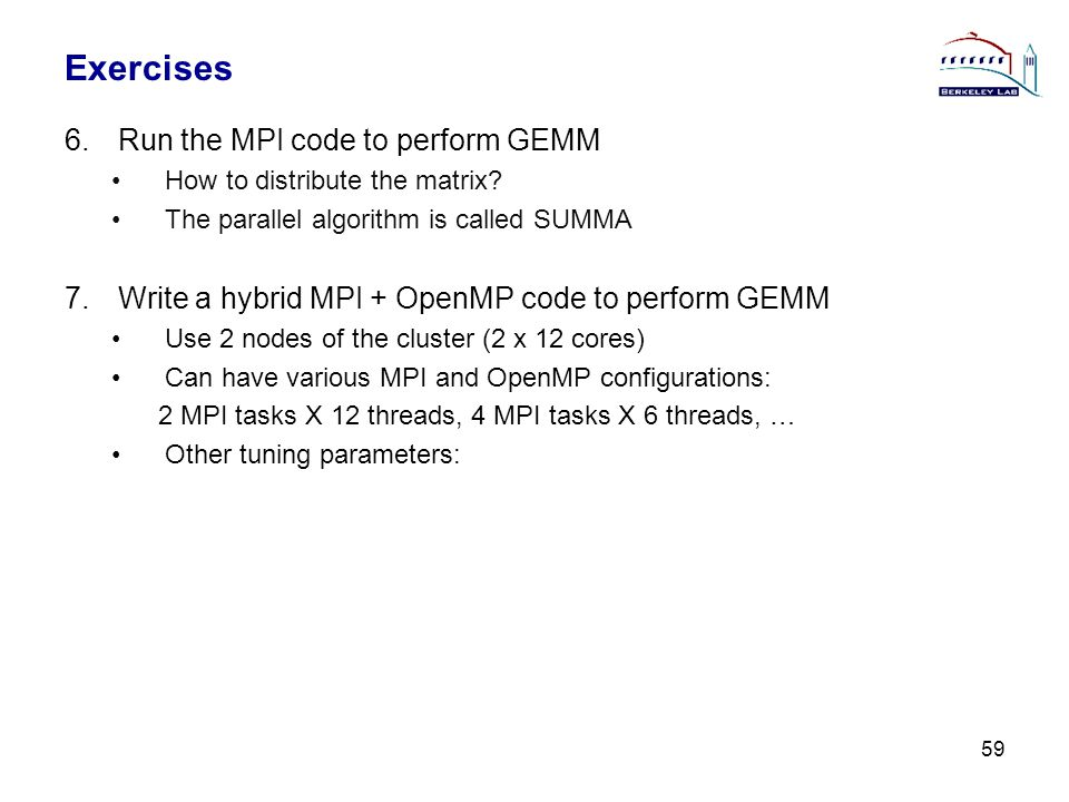 Exercises 6.Run the MPI code to perform GEMM How to distribute the matrix.