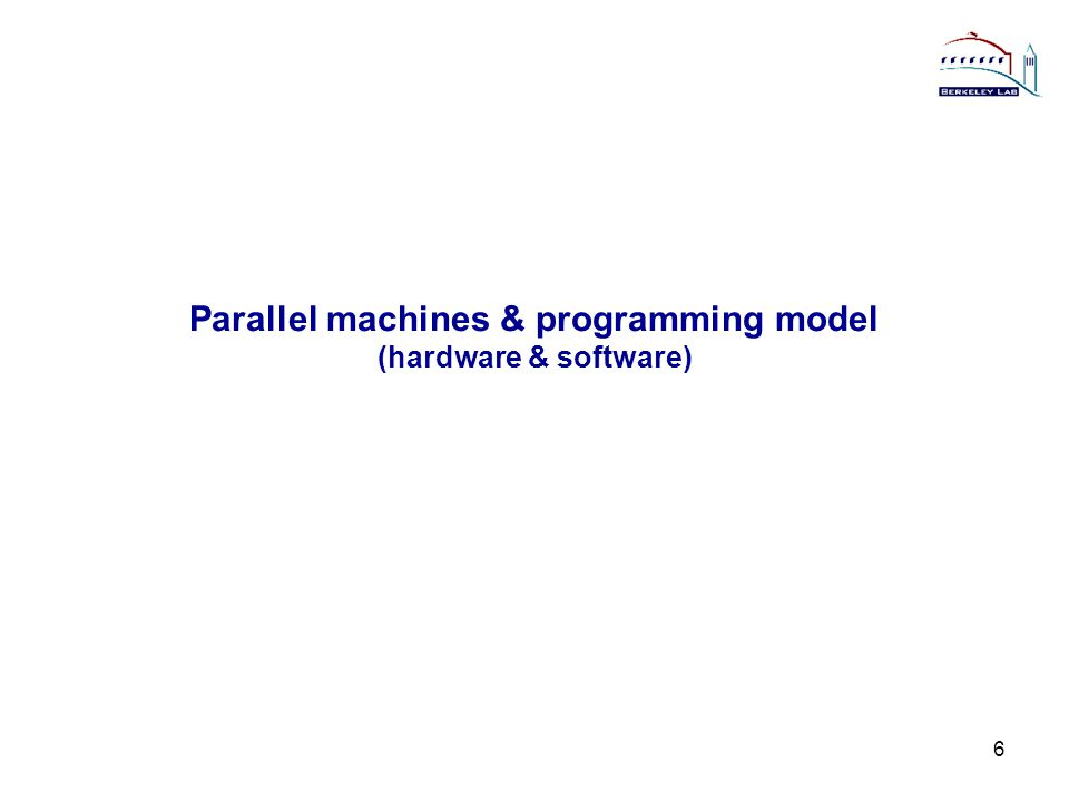 Parallel machines & programming model (hardware & software) 6