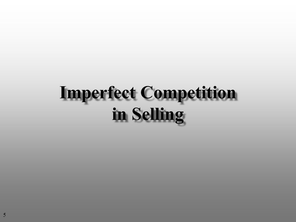 Imperfect Competition in Selling 5