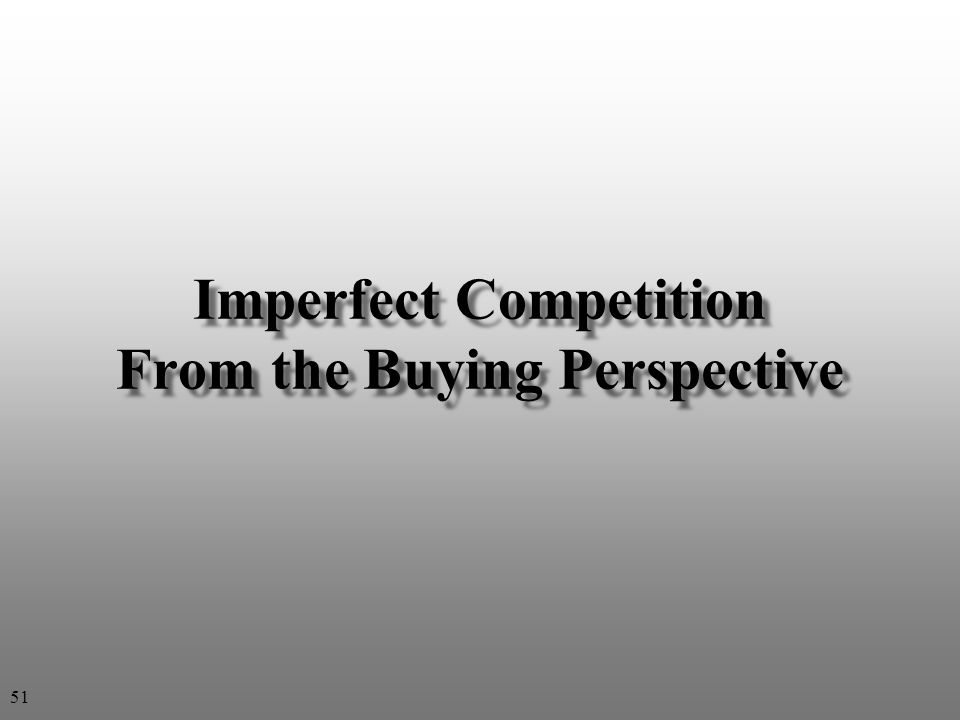 Imperfect Competition From the Buying Perspective 51