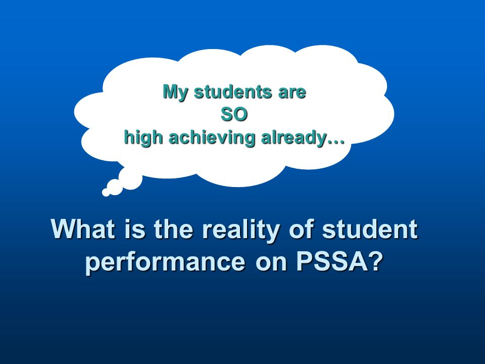 My students are SO high achieving already… What is the reality of student performance on PSSA