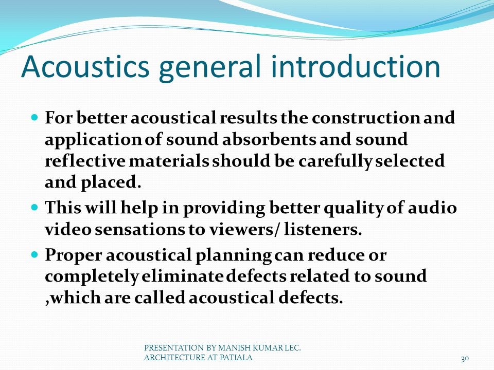 Acoustics general introduction For better acoustical results the construction and application of sound absorbents and sound reflective materials shoul