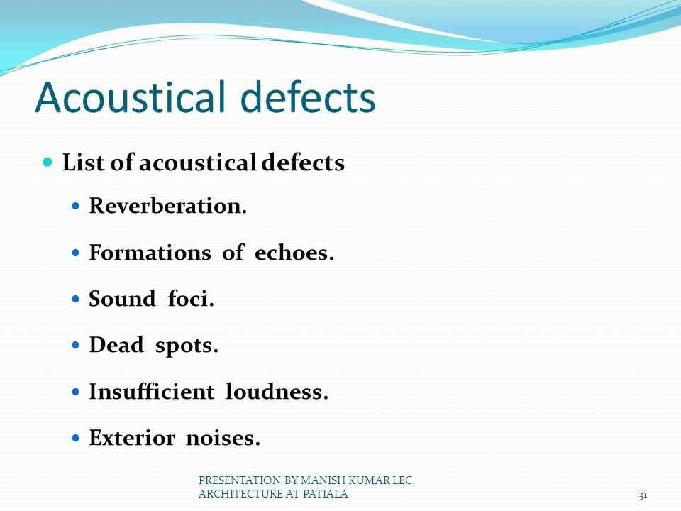 Acoustical defects List of acoustical defects Reverberation. Formations of echoes. Sound foci. Dead spots. Insufficient loudness. Exterior noises. 31