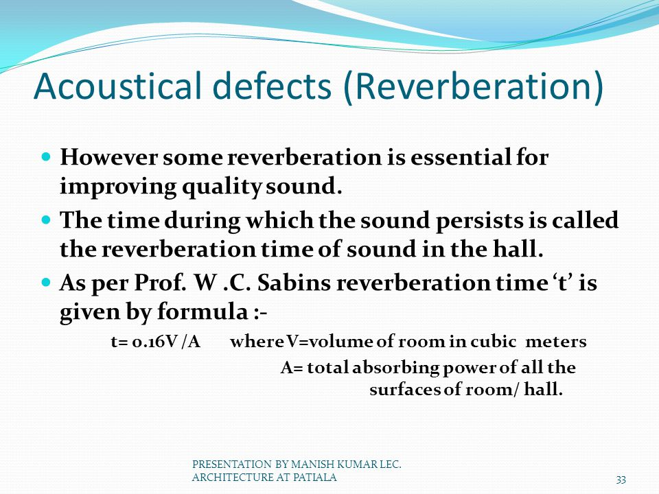 Acoustical defects (Reverberation) However some reverberation is essential for improving quality sound. The time during which the sound persists is ca