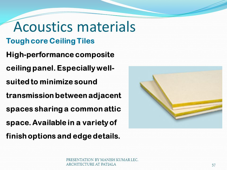 Acoustics materials Tough core Ceiling Tiles High-performance composite ceiling panel. Especially well- suited to minimize sound transmission between