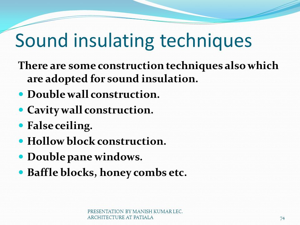 Sound insulating techniques There are some construction techniques also which are adopted for sound insulation. Double wall construction. Cavity wall