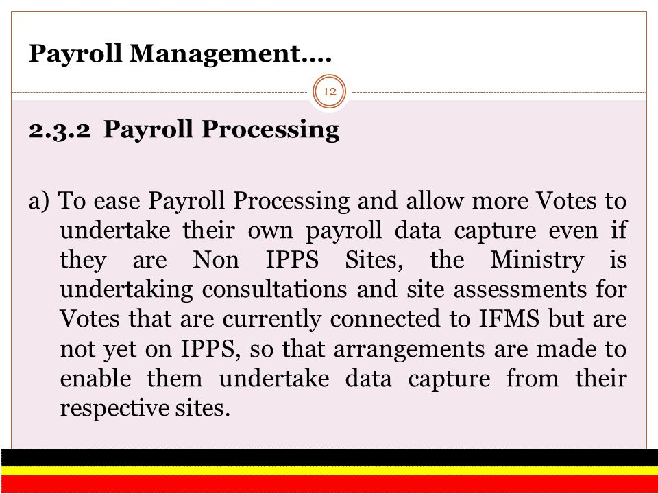 Payroll Management…. 2.3.2 Payroll Processing a) To ease Payroll Processing and allow more Votes to undertake their own payroll data capture even if t