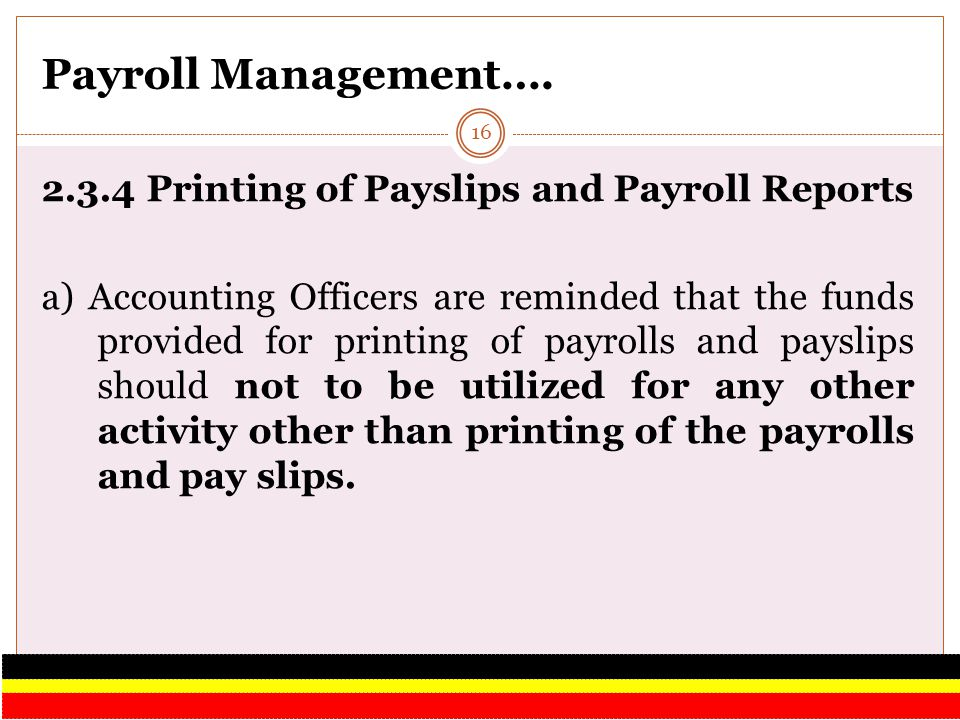 Payroll Management…. 2.3.4 Printing of Payslips and Payroll Reports a) Accounting Officers are reminded that the funds provided for printing of payrol