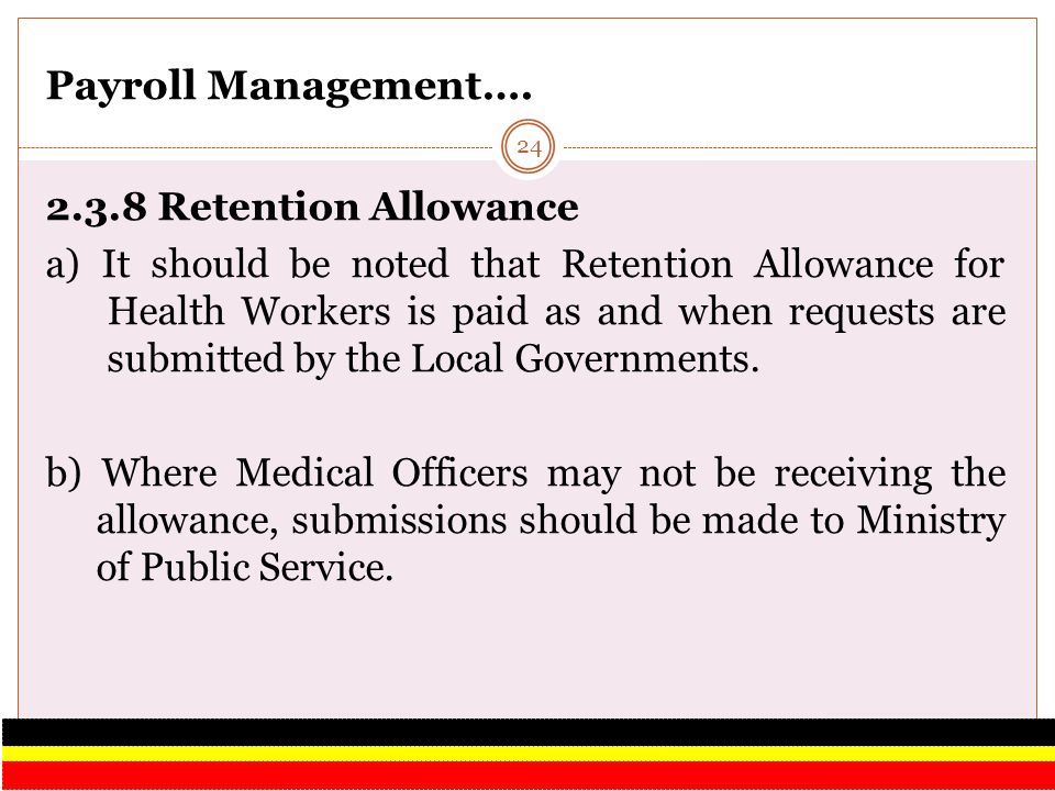 Payroll Management…. 2.3.8 Retention Allowance a) It should be noted that Retention Allowance for Health Workers is paid as and when requests are subm
