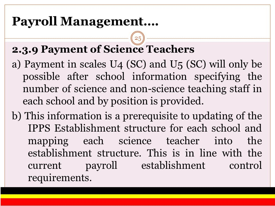 Payroll Management…. 2.3.9 Payment of Science Teachers a) Payment in scales U4 (SC) and U5 (SC) will only be possible after school information specify