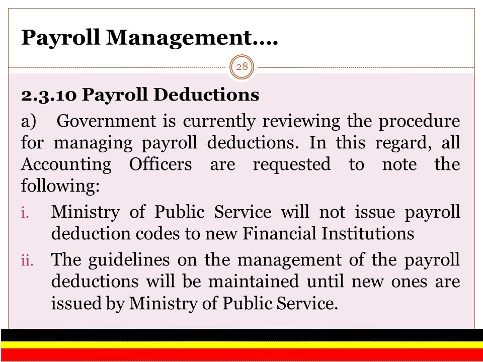 Payroll Management…. 2.3.10 Payroll Deductions a) Government is currently reviewing the procedure for managing payroll deductions. In this regard, all