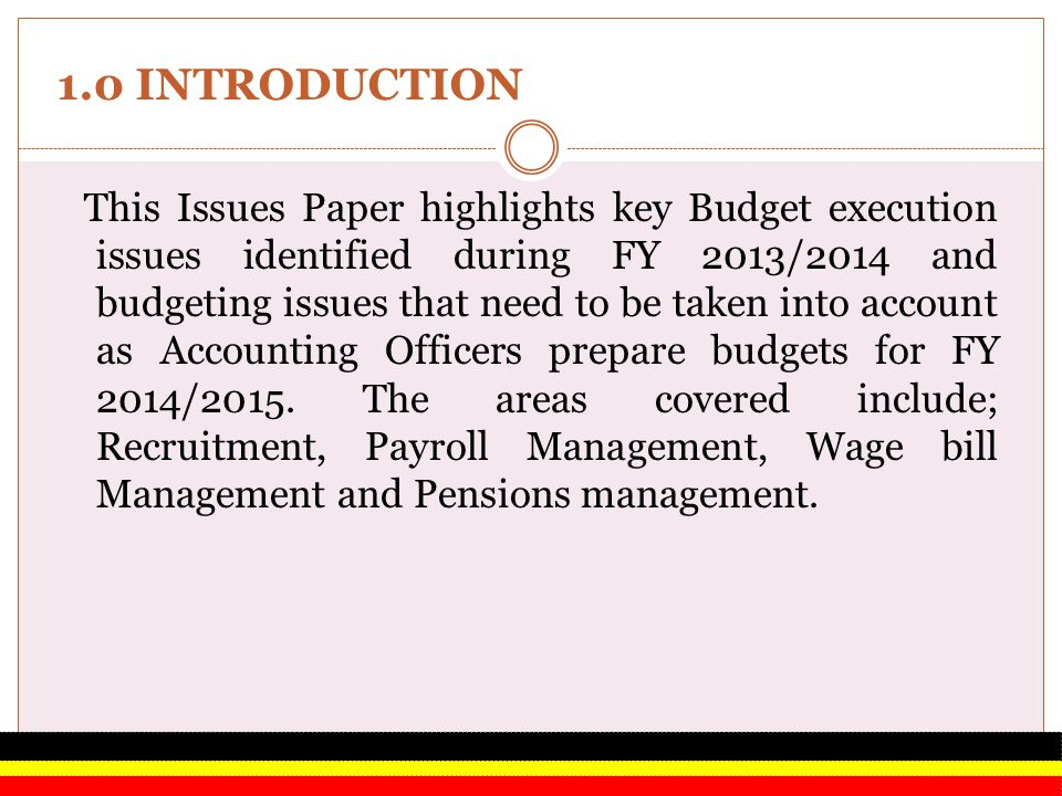 1.0 INTRODUCTION This Issues Paper highlights key Budget execution issues identified during FY 2013/2014 and budgeting issues that need to be taken in