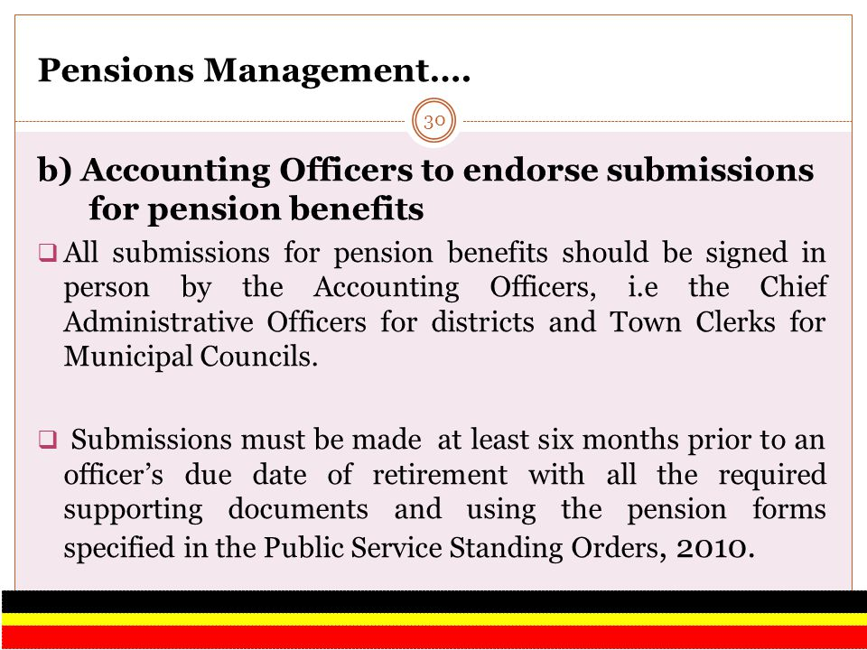 Pensions Management…. b) Accounting Officers to endorse submissions for pension benefits All submissions for pension benefits should be signed in pers
