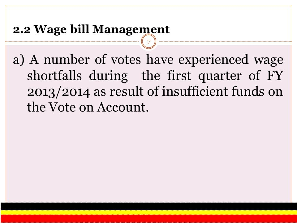 2.2 Wage bill Management a) A number of votes have experienced wage shortfalls during the first quarter of FY 2013/2014 as result of insufficient fund