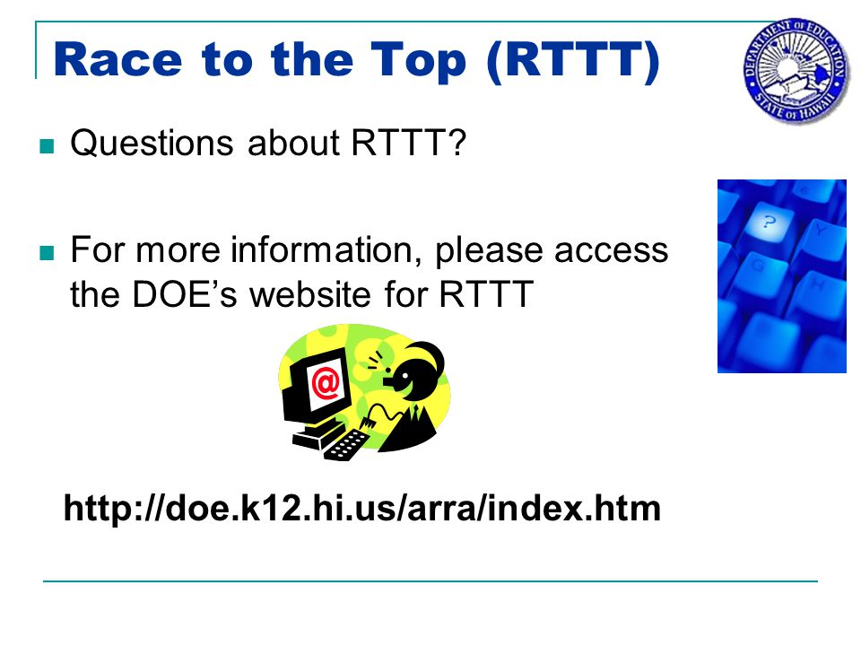 Race to the Top (RTTT) Questions about RTTT.