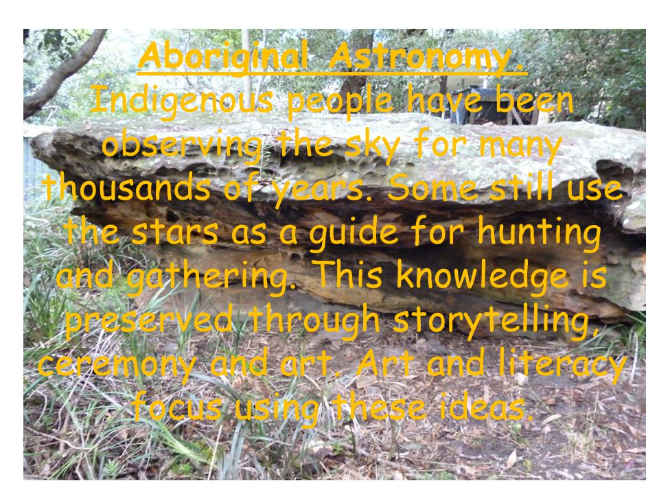 Aboriginal Astronomy. Indigenous people have been observing the sky for many thousands of years.