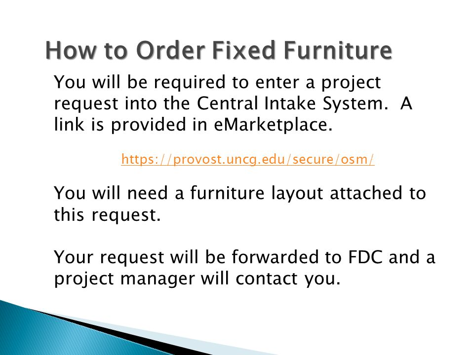 How to Order Fixed Furniture You will be required to enter a project request into the Central Intake System.